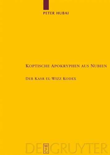 Koptische Apokryphen Aus Nubien: Der Kasr El-Wizz Kodex 9783110203912