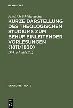 Kurze Darstellung Des Theologischen Studiums Zum Behuf Einleitender Vorlesungen (1811/1830) 9783110173956