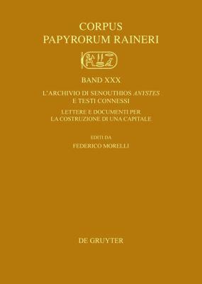 L'Archivio Di Senouthios Anystes E Testi Connessi: Lettere E Documenti Per La Costruzione Di Una Capitale 9783110228878