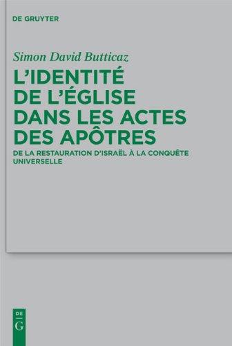L'Identit de L' Glise Dans Les Actes Des AP Tres: de La Restauration D'Isra L La Conqu Te Universelle 9783110229530