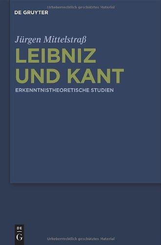 Leibniz Und Kant: Erkenntnistheoretische Studien 9783110245332