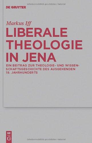 Liberale Theologie in Jena: Ein Beitrag Zur Theologie- Und Wissenschaftsgeschichte Des Ausgehenden 19. Jahrhunderts 9783110247800
