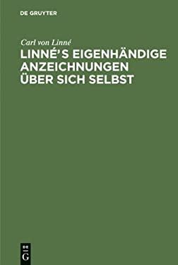 Linn S Eigenh Ndige Anzeichnungen Ber Sich Selbst: Mit Anmerkungen Und Zus Tzen Von Afzelius. Nebst Linne's Bildni Und Handschrift 9783110240702