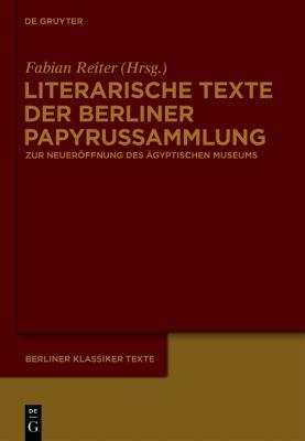 Literarische Texte Der Berliner Papyrussammlung: Zur Neuer Ffnung Des Gyptischen Museums 9783110228823