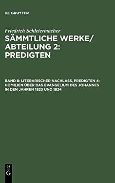 Literarischer Nachla , Predigten 4: Homilien Ber Das Evangelium Des Johannes in Den Jahren 1823 Und 1824 9783111043869