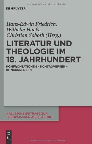 Literatur Und Theologie Im 18. Jahrhundert: Konfrontationen - Kontroversen - Konkurrenzen 9783110251289