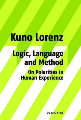 Logic, Language and Method - On Polarities in Human Experience: Philosophical Papers 9783110203127