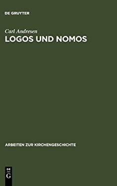 Logos Und Nomos: Die Polemik Des Kelsos Wider Das Christentum 9783110031461