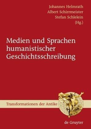 Medien und Sprachen Humanistischer Geschichtsschreibung 9783110207255