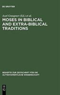 Moses in Biblical and Extra-Biblical Traditions 9783110194609