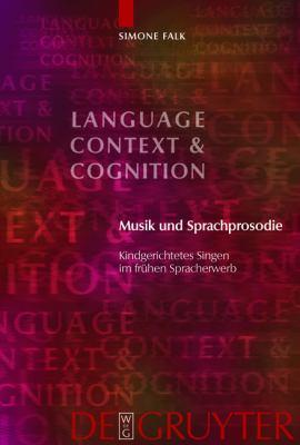 Musik und Sprachprosodie: Kindgerichtetes Singen Im Frohen Spracherwerb 9783110219890