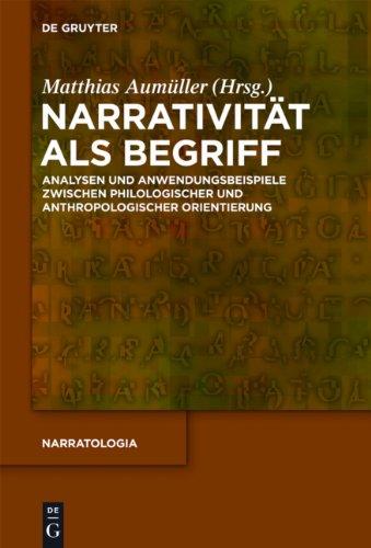 Narrativit T ALS Begriff: Analysen Und Anwendungsbeispiele Zwischen Philologischer Und Anthropologischer Orientierung 9783110278361