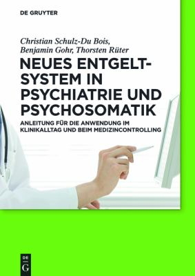 Neues Entgeltsystem in Psychiatrie Und Psychosomatik: Anleitung F R Die Anwendung Im Klinikalltag Und Beim Medizincontrolling 9783110263756