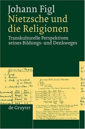 Nietzsche und die Religionen: Transkulturelle Perspektiven Seines Bildungs- und Denkweges 9783110190656