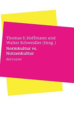 Normkultur Versus Nutzenkultur: Ber Kulturelle Kontexte Von Bioethik Und Biorecht 9783110189780