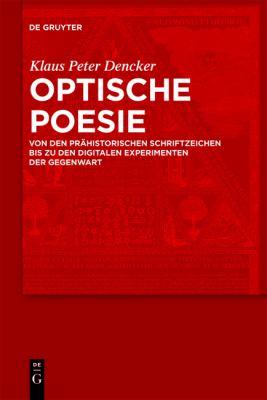 Optische Poesie: Von Den Prahistorischen Schriftzeichen Bis Zu Den Digitalen Experimenten Der Gegenwart 9783110215038