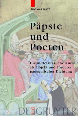 P Pste Und Poeten: Die Mittelalterliche Kurie ALS Objekt Und F Rderer Panegyrischer Dichtung 9783110218923