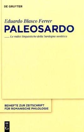 Paleosardo: Le Radici Linguistiche Della Sardegna Neolitica 9783110235593