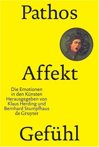 Pathos, Affekt, Gef Hl: Die Emotionen in Den K Nsten 9783110177350