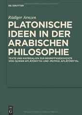 Platonische Ideen In der Arabischen Philosophie: Texte Und Materialien Zur Begriffsgeschichte Von Suwar Aflatuniyya Und Muthul Afl 16647507