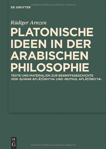 Platonische Ideen In der Arabischen Philosophie: Texte Und Materialien Zur Begriffsgeschichte Von Suwar Aflatuniyya Und Muthul Aflatuniyya 9783110259810
