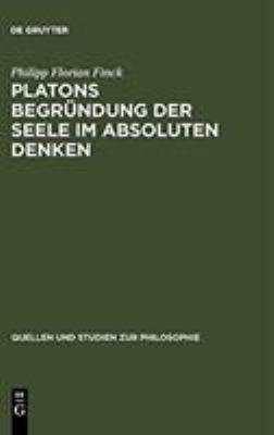Platons Begrundung Der Seele Im Absoluten Denken 9783110195637