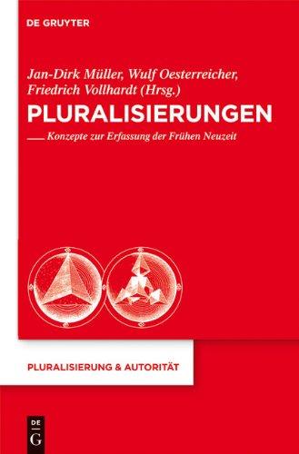 Pluralisierungen: Konzepte Zur Erfassung der Fruhen Neuzeit 9783110227161