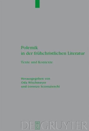 Polemik in Der Fr Hchristlichen Literatur: Texte Und Kontexte 9783110223538