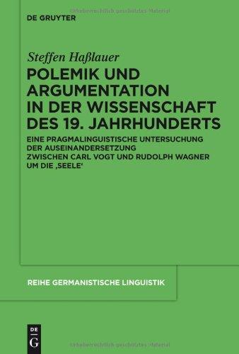 Polemik und Argumentation in der Wissenschaft des 19. Jahrhunderts: Eine Pragmalinguistische Untersuchung der Auseinandersetzung Zwischen Carl Vogt un 9783110229943