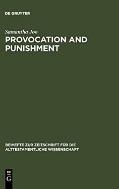 Provocation and Punishment: The Anger of God in the Book of Jeremiah and Deuteronomistic Theology 9783110189940