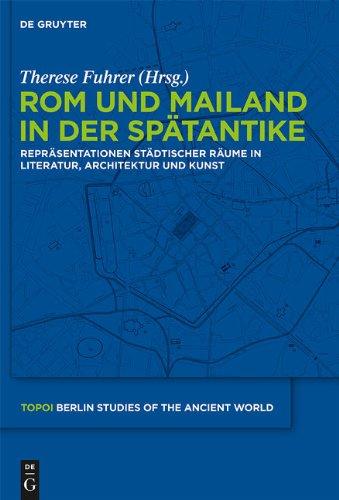 ROM Und Mailand in Der Sp Tantike: Repr Sentationen St Dtischer R Ume in Literatur, Architektur Und Kunst 9783110222135