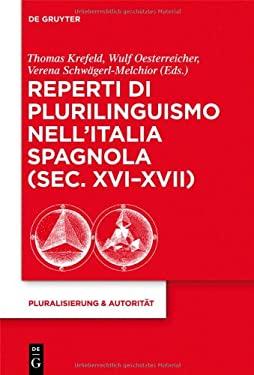 Reperti Di Plurilinguismo Nell Italia Spagnola (SEC. XVI-XVII) 9783110300178