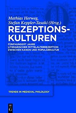 Rezeptionskulturen: F Nfhundert Jahre Literarischer Mittelalterrezeption Zwischen Kanon Und Popul Rkultur