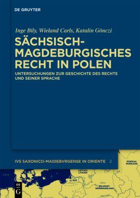 S Chsisch-Magdeburgisches Recht in Polen: Untersuchungen Zur Geschichte Des Rechts Und Seiner Sprache 9783110248890