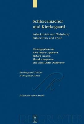 Schleiermacher Und Kierkegaard: Subjektivit T Und Wahrheit / Subjectivity and Truth. Akten Des Schleiermacher-Kierkegaard-Kongresses in Kopenhagen Okt 9783110185485