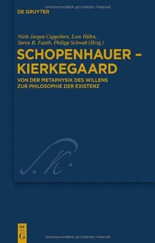 Schopenhauer - Kierkegaard: Von Der Metaphysik Des Willens Zur Philosophie Der Existenz 9783110254112