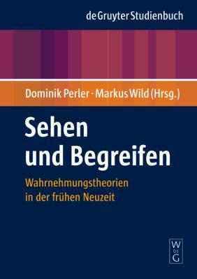 Sehen Und Begreifen: Wahrnehmungstheorien in Der Fr Hen Neuzeit 9783110189575