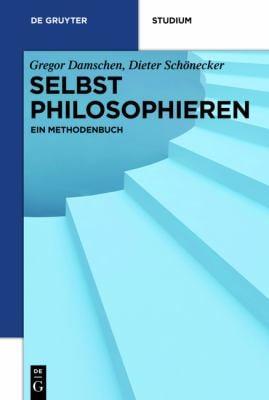Selbst Philosophieren: Ein Methodenbuch 9783110265187