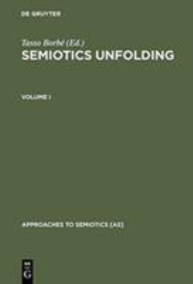 Semiotics Unfolding: Proceedings of the Second Congress of the International Association for Semiotic Studies Vienna, July 1979 9783110097795