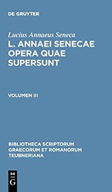 Seneca, Lucius Annaeus: L. Annaei Senecae Opera Quae Supersunt. Volumen III 9783110272994