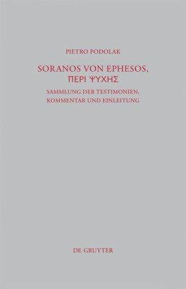 Soranos von Ephesos, Peri Psyches: Sammlung der Testimonien, Kommentar und Einleitung 9783110225822