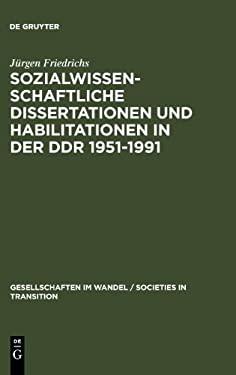 Sozialwissenschaftliche Dissertationen Und Habilitationen in Der Ddr 1951-1991: Eine Dokumentation 9783110138078