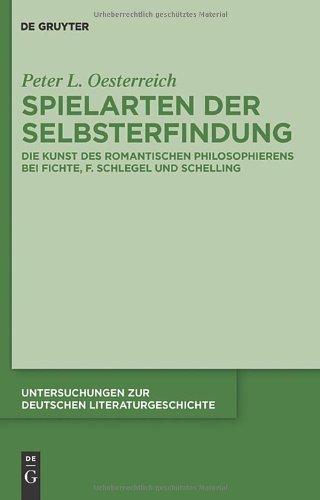 Spielarten Der Selbsterfindung: Die Kunst Des Romantischen Philosophierens Bei Fichte, F. Schlegel Und Schelling 9783110251234
