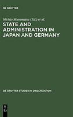 State and Administration in Japan and Germany: A Comparative Perspective on Continuity and Change 9783110144628