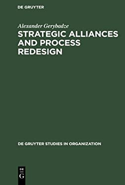 Strategic Alliances and Process Redesign: Effective Management and Restructuring of Cooperative Projects and Networks 9783110139891