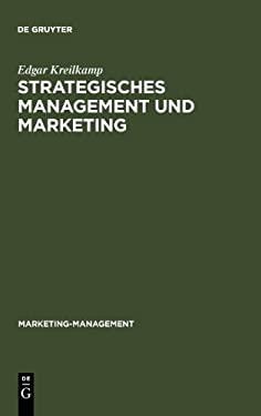 Strategisches Management Und Marketing: Markt- Und Wettbewerbsanalyse, Strategische Fr Haufkl Rung, Portfolio-Management 9783110099522