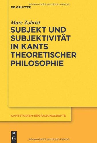Subjekt Und Subjektivitat In Kants Theoretischer Philosophie: Eine Untersuchung Zu Den Transzendentalphilosophischen Problemen Des Selbstbewusstseins 9783110260816