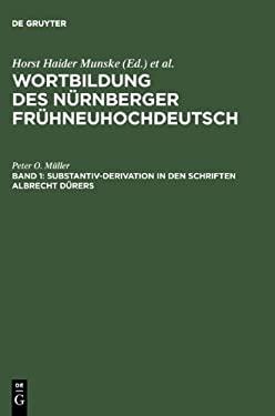 Substantiv-Derivation in Den Schriften Albrecht D Rers: Ein Beitrag Zur Methodik Historisch-Synchroner Wortbildungsanalysen