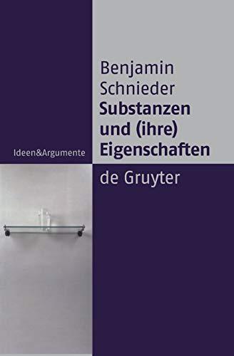 Substanzen Und (Ihre) Eigenschaften: Eine Studie Zur Analytischen Ontologie 9783110181555