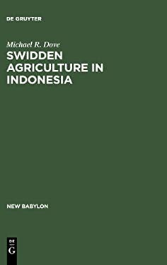 Swidden Agriculture in Indonesia: The Subsistence Strategies of the Kalimantan Kant 9783110095920